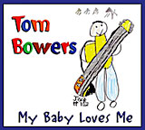 Tom Bowers My Baby Loves Me